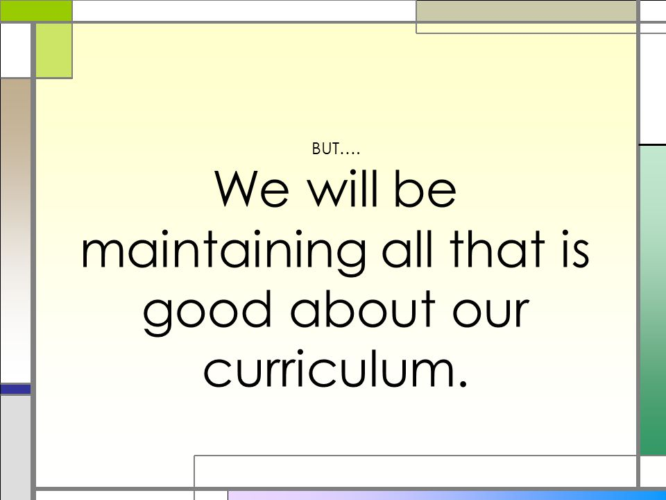 We will be maintaining all that is good about our curriculum.
