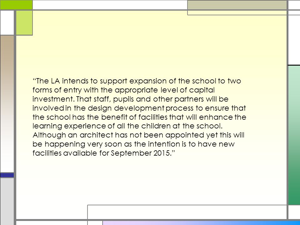 The LA intends to support expansion of the school to two forms of entry with the appropriate level of capital investment.
