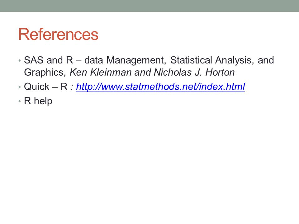 References SAS and R – data Management, Statistical Analysis, and Graphics, Ken Kleinman and Nicholas J. Horton.