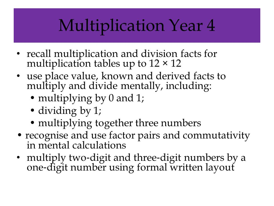 Multiplication Year 4 recall multiplication and division facts for multiplication tables up to 12 × 12.