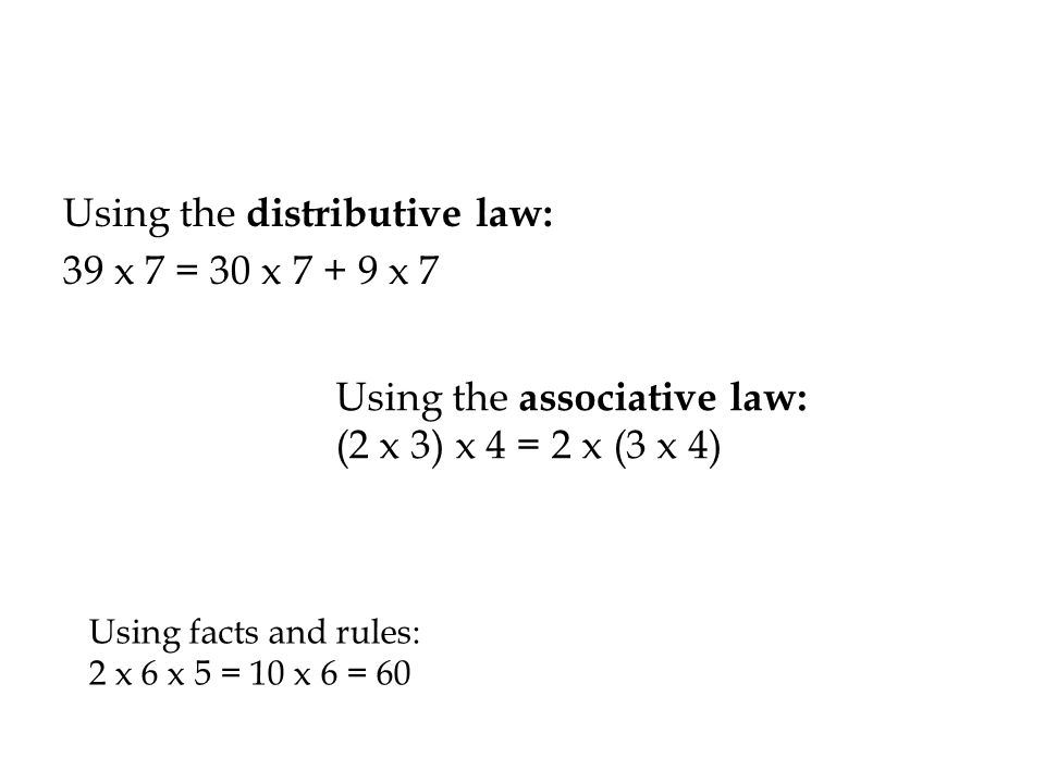 Using the distributive law: 39 x 7 = 30 x 7 + 9 x 7