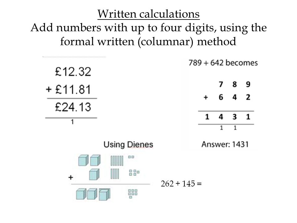 Written calculations Add numbers with up to four digits, using the formal written (columnar) method