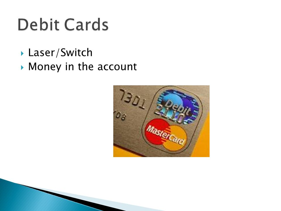 Debit Cards Laser/Switch Money in the account