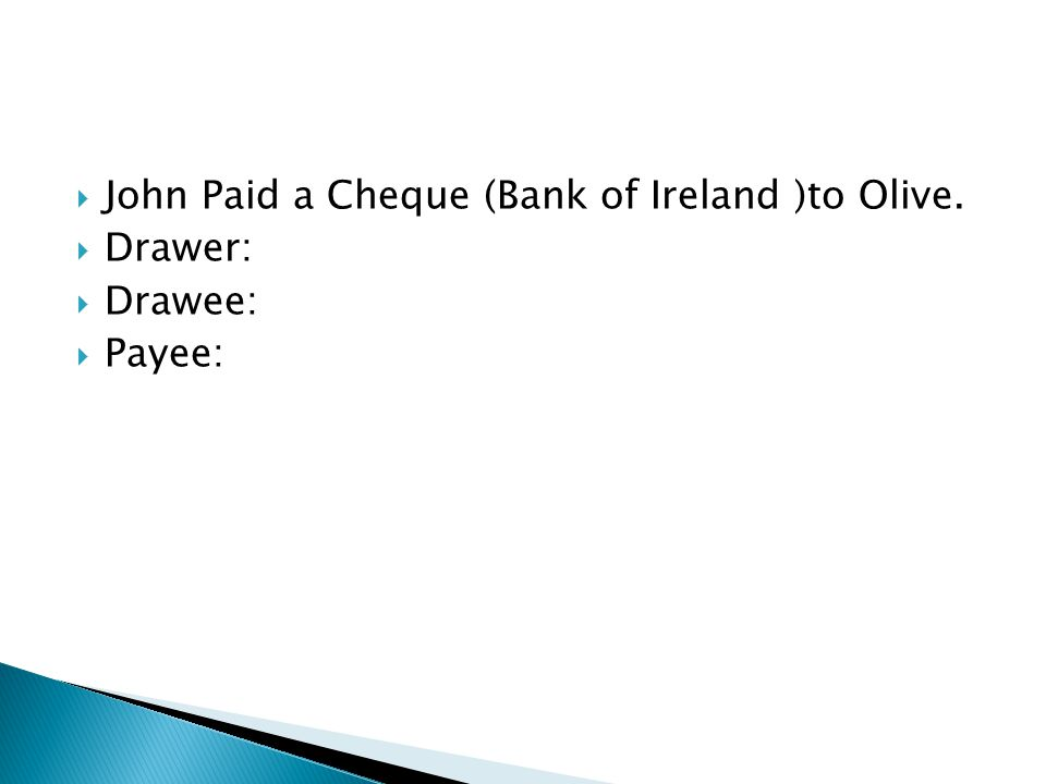 John Paid a Cheque (Bank of Ireland )to Olive.