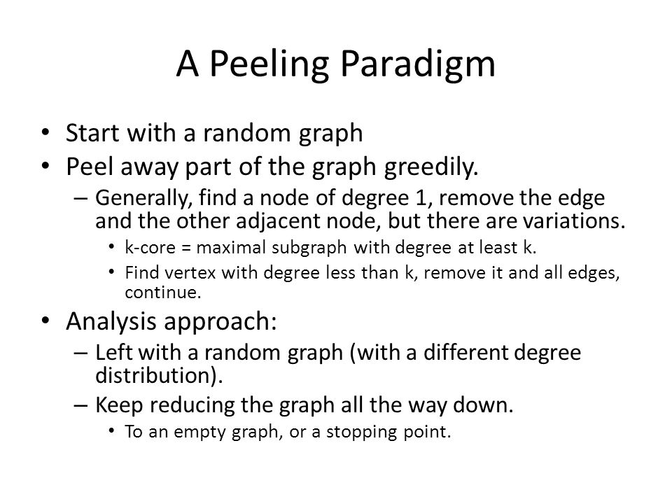 A Peeling Paradigm Start with a random graph