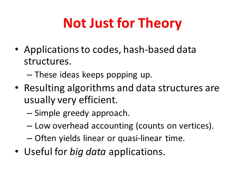 Not Just for Theory Applications to codes, hash-based data structures.