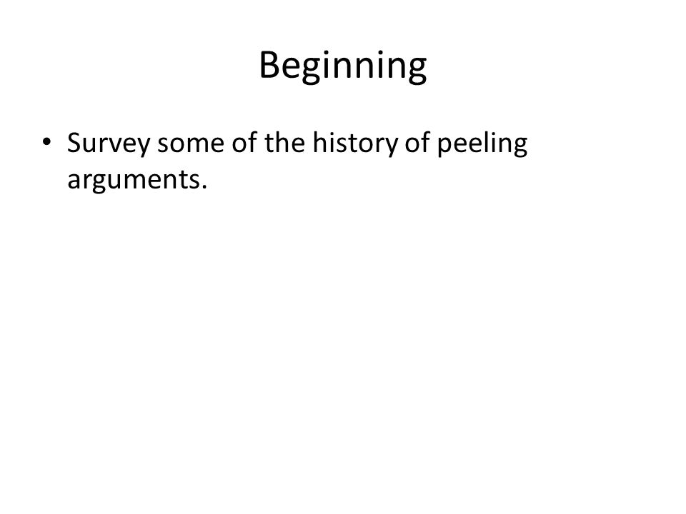 Beginning Survey some of the history of peeling arguments.