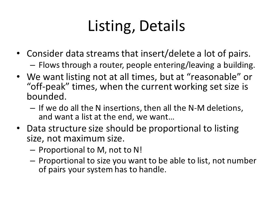 Listing, Details Consider data streams that insert/delete a lot of pairs. Flows through a router, people entering/leaving a building.
