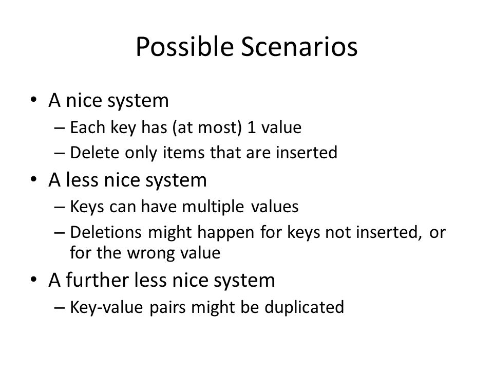 Possible Scenarios A nice system A less nice system