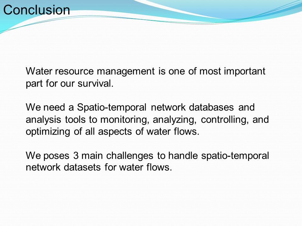 Conclusion Water resource management is one of most important part for our survival.