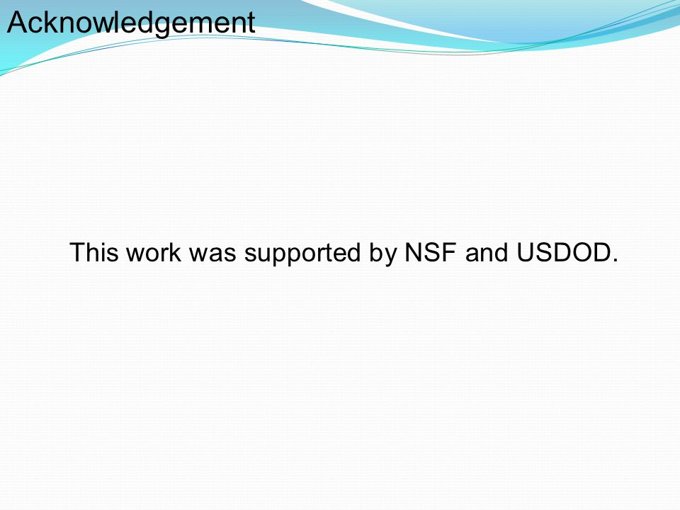 Acknowledgement This work was supported by NSF and USDOD.