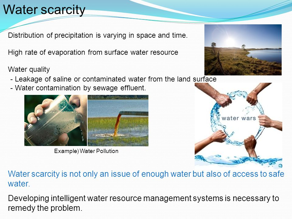 Water scarcity Distribution of precipitation is varying in space and time. High rate of evaporation from surface water resource.