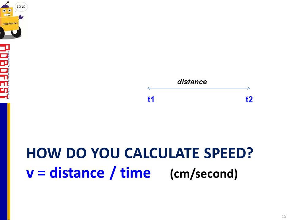 HOW DO YOU CALCULATE SPEED v = distance / time (cm/second)