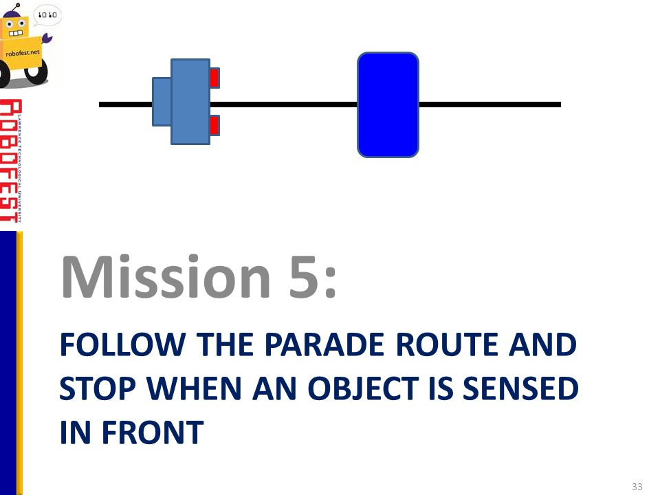 FOLLOW THE PARADE ROUTE AND STOP WHEN AN OBJECT IS SENSED IN FRONT