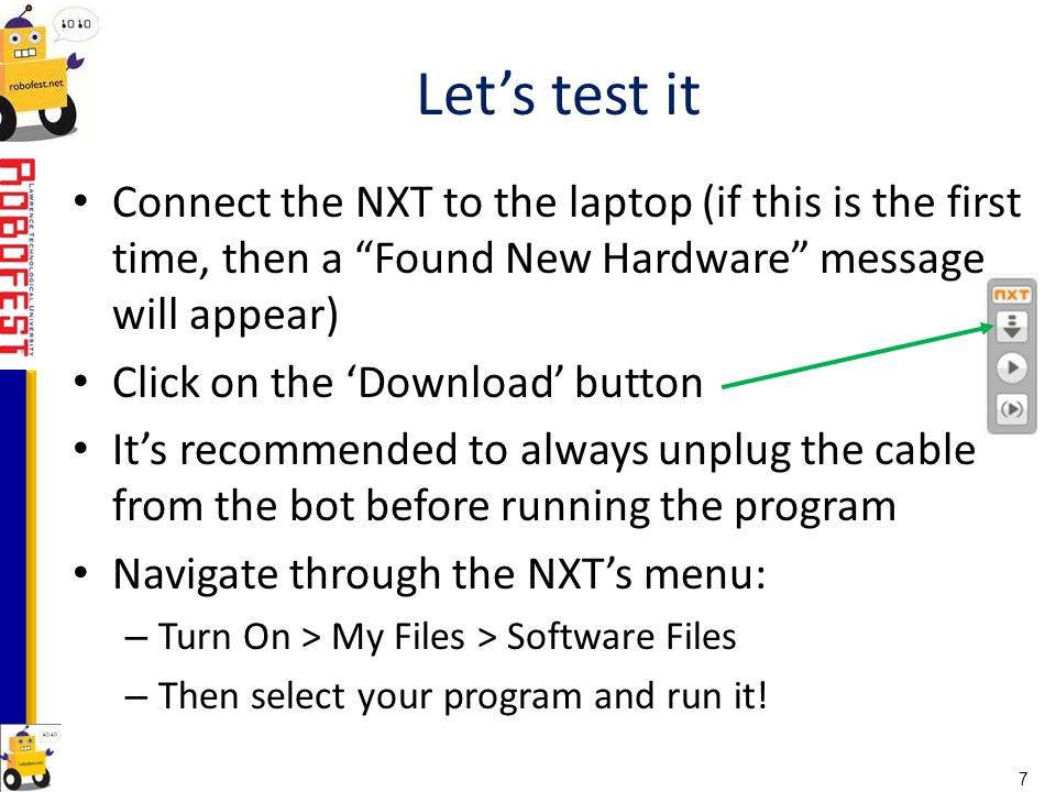 Let's test it Connect the NXT to the laptop (if this is the first time, then a Found New Hardware message will appear)