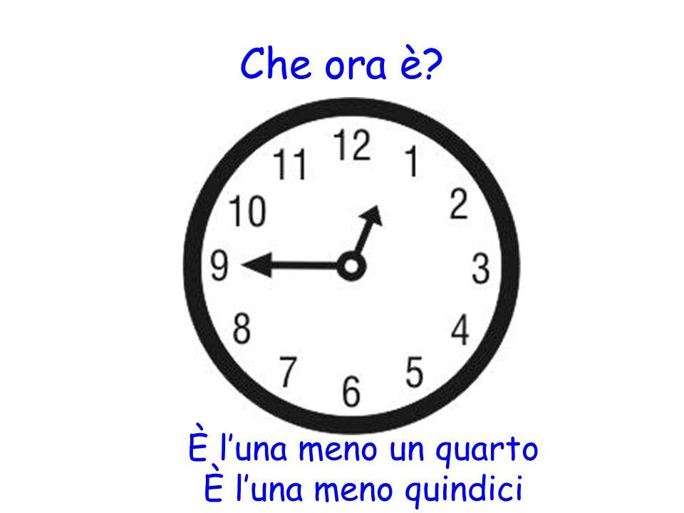 Che ora è È l'una meno un quarto È l'una meno quindici
