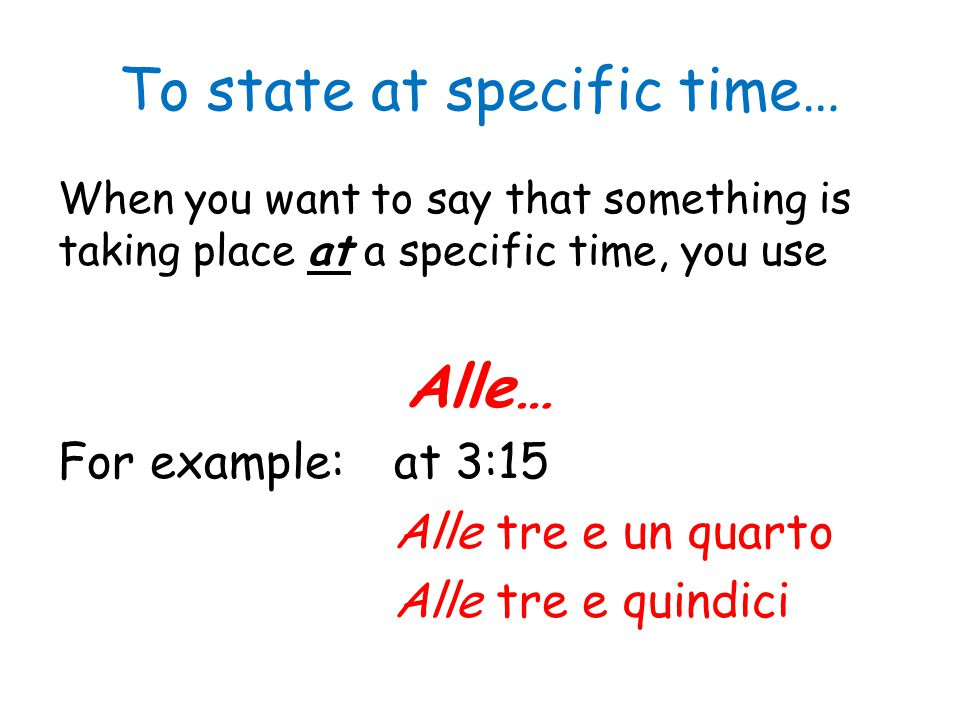 To state at specific time…