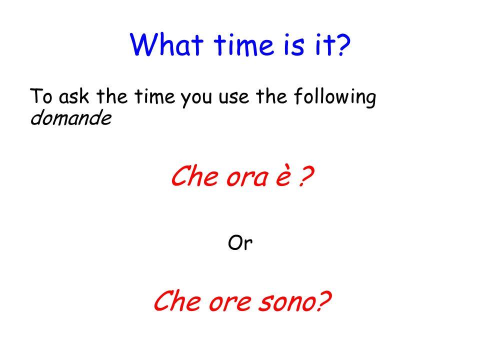What time is it Che ora è Che ore sono