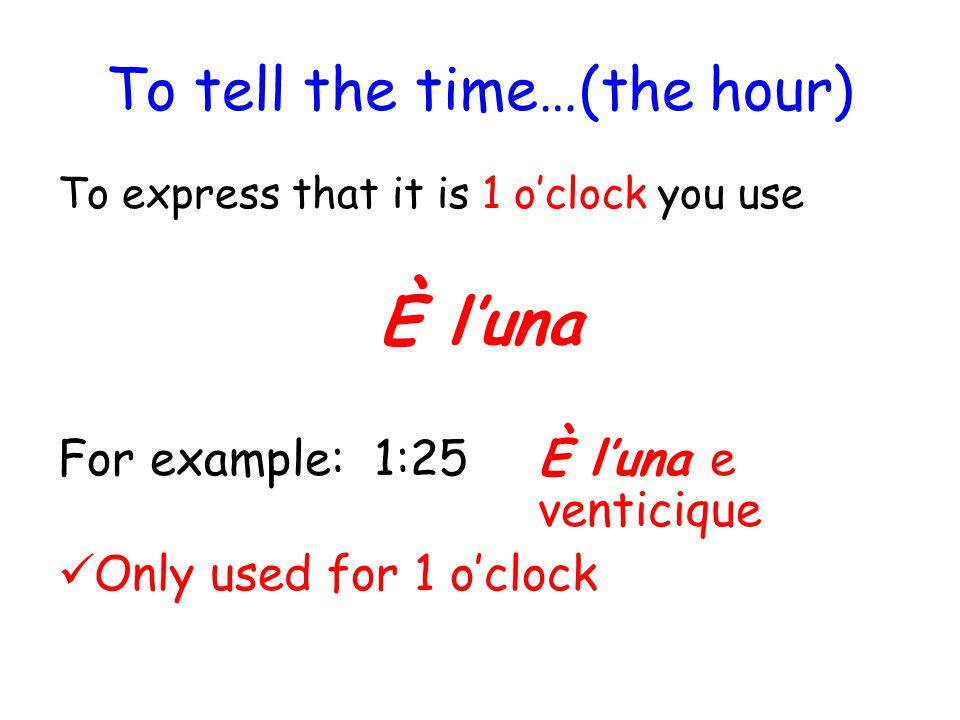 To tell the time…(the hour)