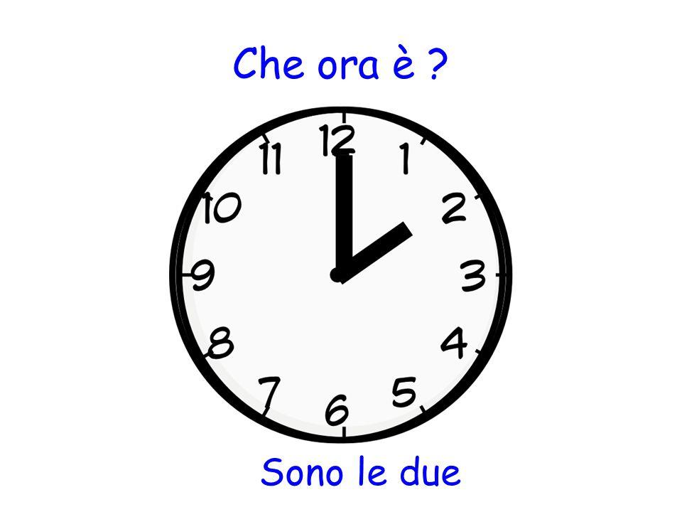 Che ora è Sono le due