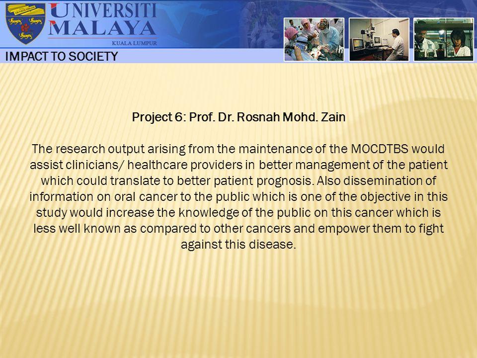 Project 6: Prof. Dr. Rosnah Mohd. Zain