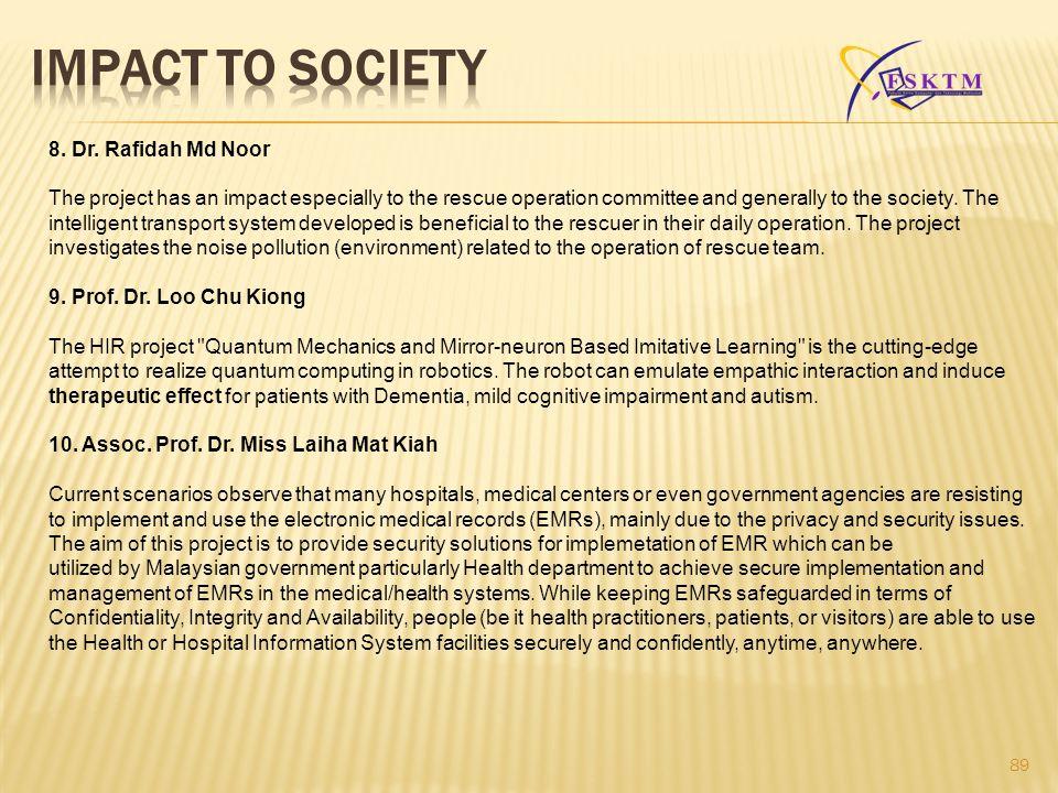 IMPACT TO SOCIETY 8. Dr. Rafidah Md Noor