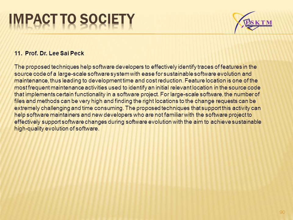 IMPACT TO SOCIETY 11. Prof. Dr. Lee Sai Peck