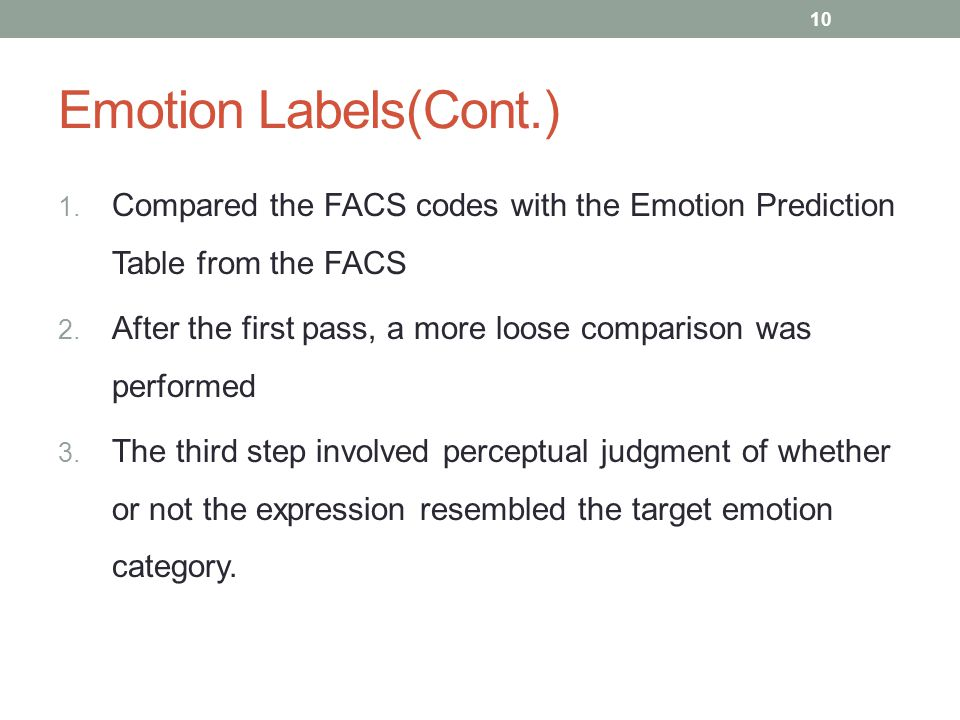 Emotion Labels(Cont.) Compared the FACS codes with the Emotion Prediction Table from the FACS.