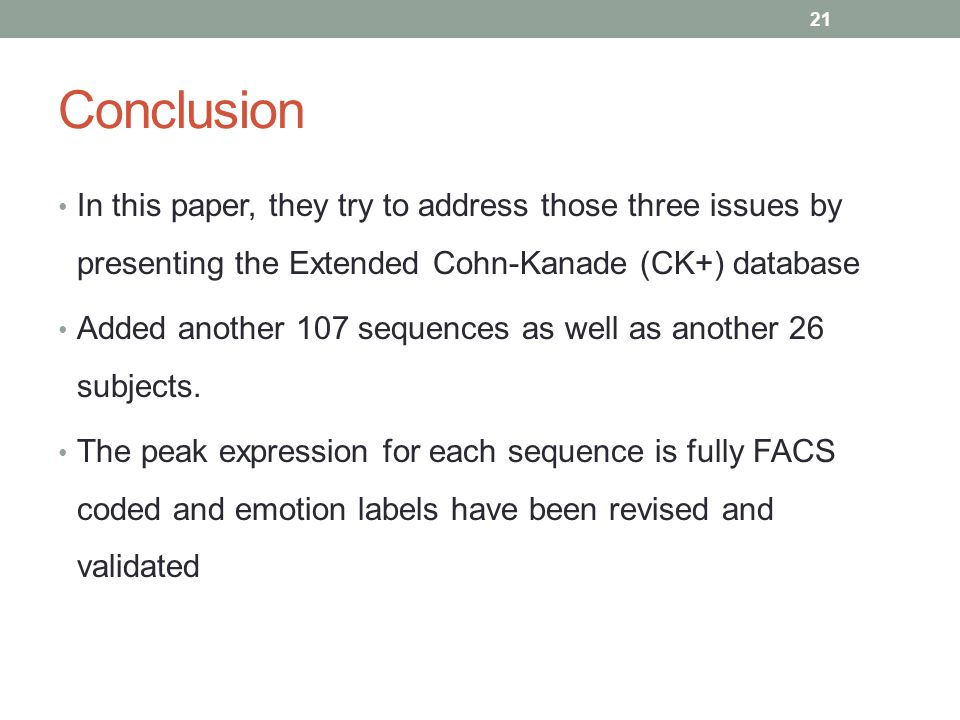 Conclusion In this paper, they try to address those three issues by presenting the Extended Cohn-Kanade (CK+) database.