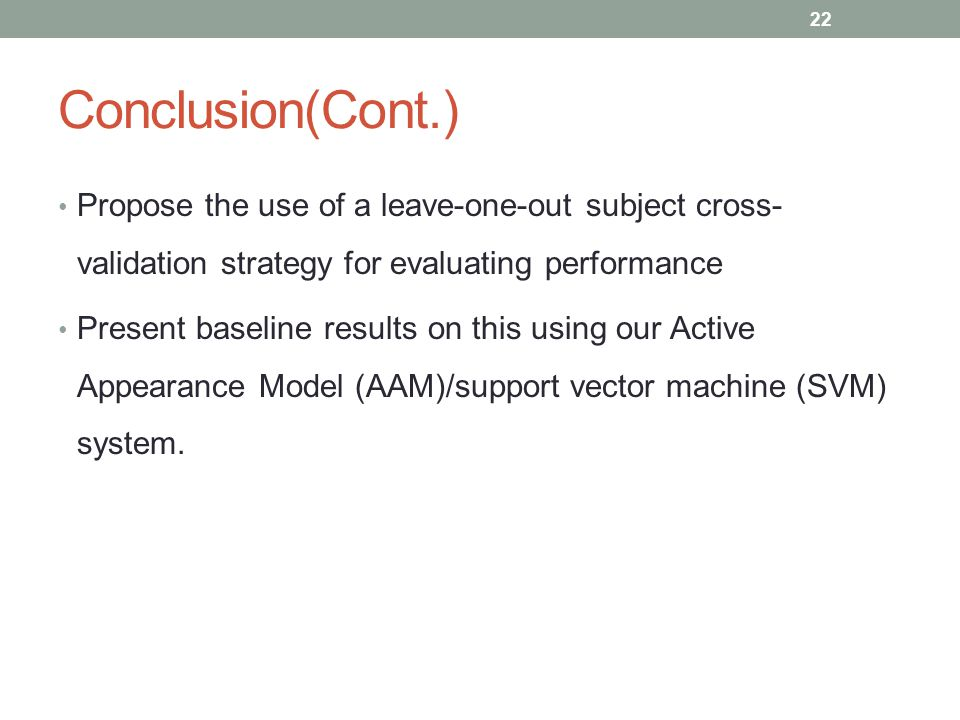 Conclusion(Cont.) Propose the use of a leave-one-out subject cross-validation strategy for evaluating performance.