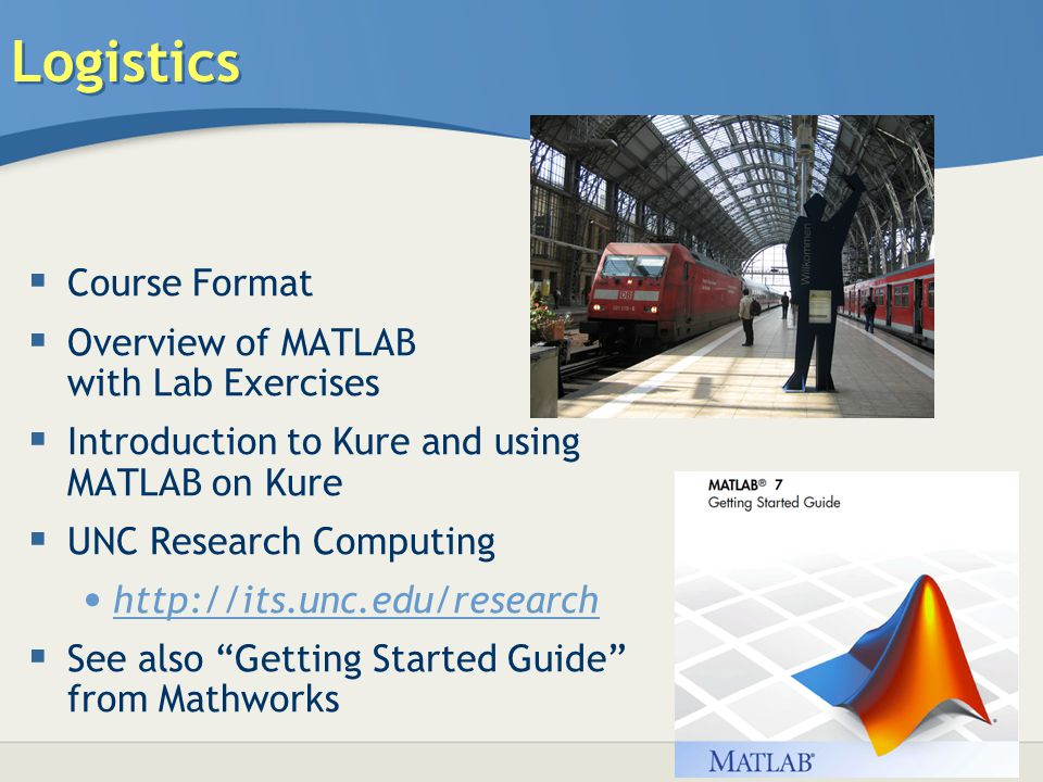 Logistics Course Format Overview of MATLAB with Lab Exercises