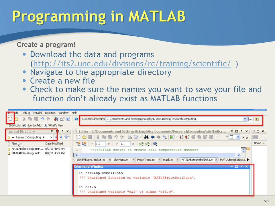 Programming in MATLAB Create a program! Download the data and programs (http://its2.unc.edu/divisions/rc/training/scientific/ )