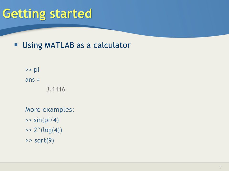 Getting started Using MATLAB as a calculator More examples: