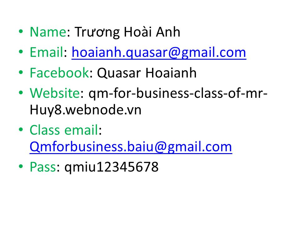 Name: Trương Hoài Anh Email: hoaianh.quasar@gmail.com. Facebook: Quasar Hoaianh. Website: qm-for-business-class-of-mr-Huy8.webnode.vn.