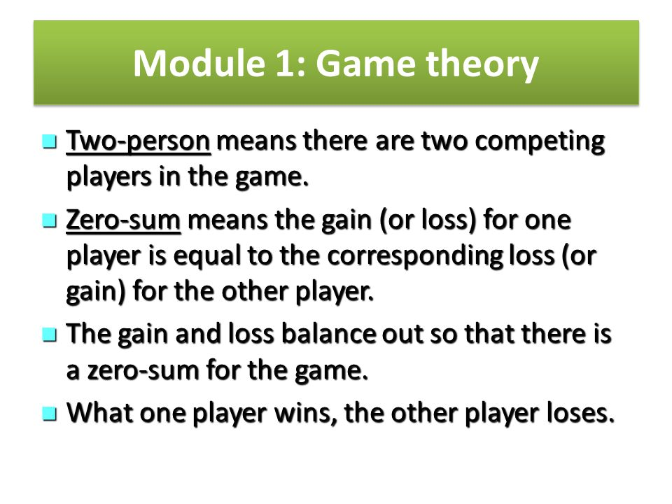 Module 1: Game theory Two-person means there are two competing players in the game.