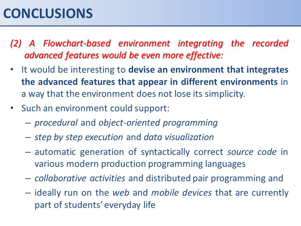 CONCLUSIONS (2) A Flowchart-based environment integrating the recorded advanced features would be even more effective: