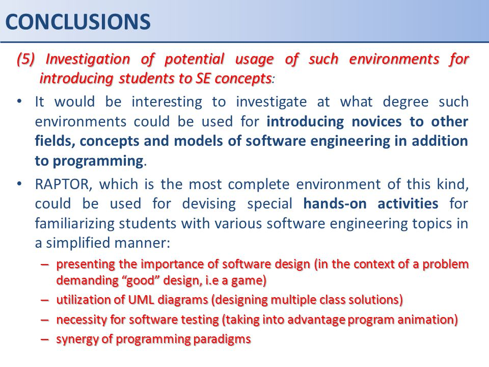 CONCLUSIONS (5) Investigation of potential usage of such environments for introducing students to SE concepts: