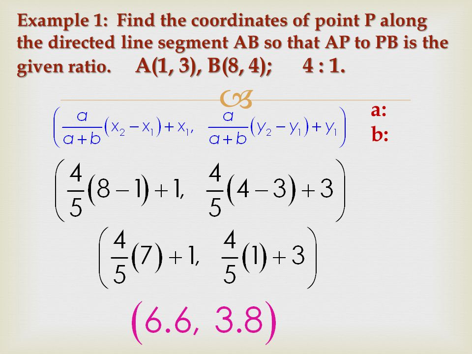 Example 1: Find the coordinates of point P along the directed line segment AB so that AP to PB is the given ratio. A(1, 3), B(8, 4); 4 : 1.