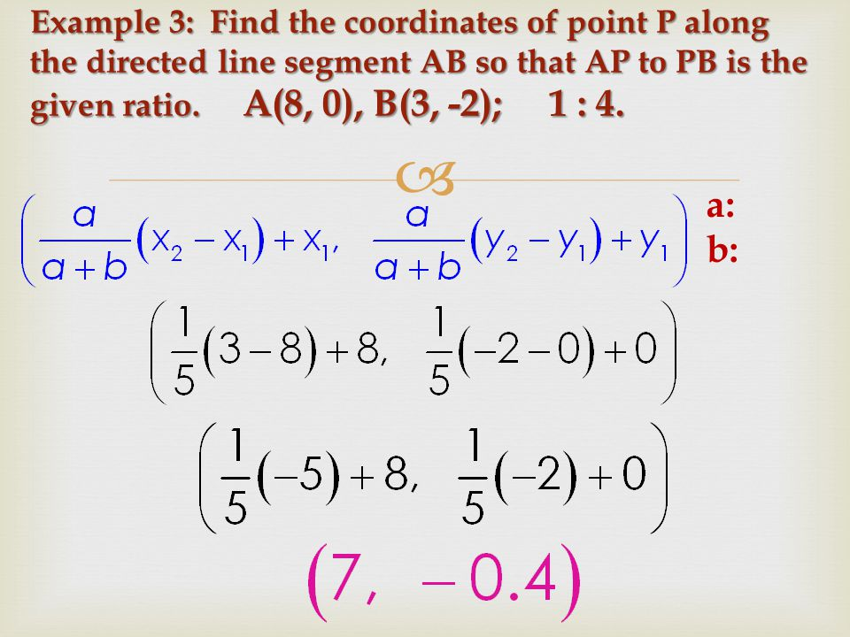 Example 3: Find the coordinates of point P along the directed line segment AB so that AP to PB is the given ratio. A(8, 0), B(3, -2); 1 : 4.