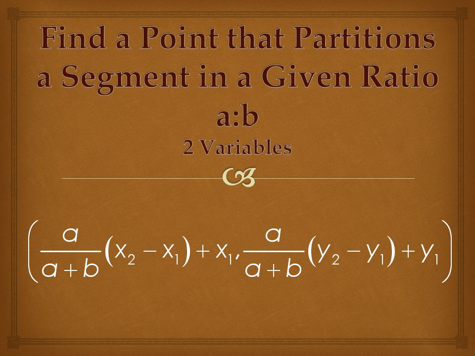 Find a Point that Partitions a Segment in a Given Ratio a:b 2 Variables
