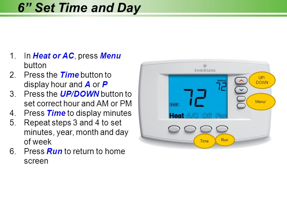 6 Set Time and Day In Heat or AC, press Menu button