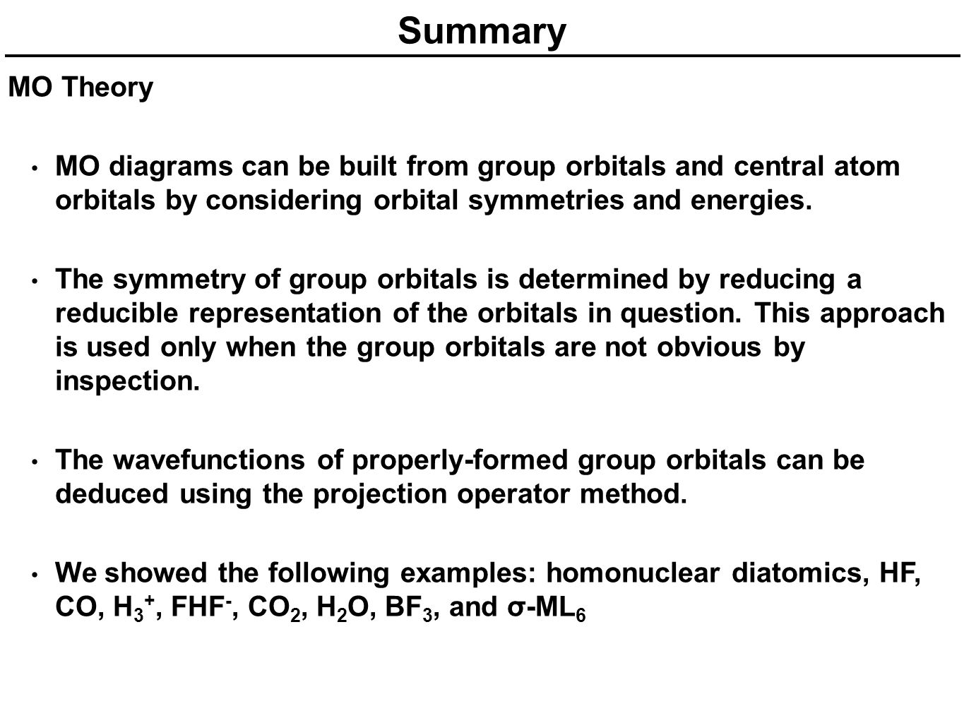 Summary MO Theory. MO diagrams can be built from group orbitals and central atom orbitals by considering orbital symmetries and energies.