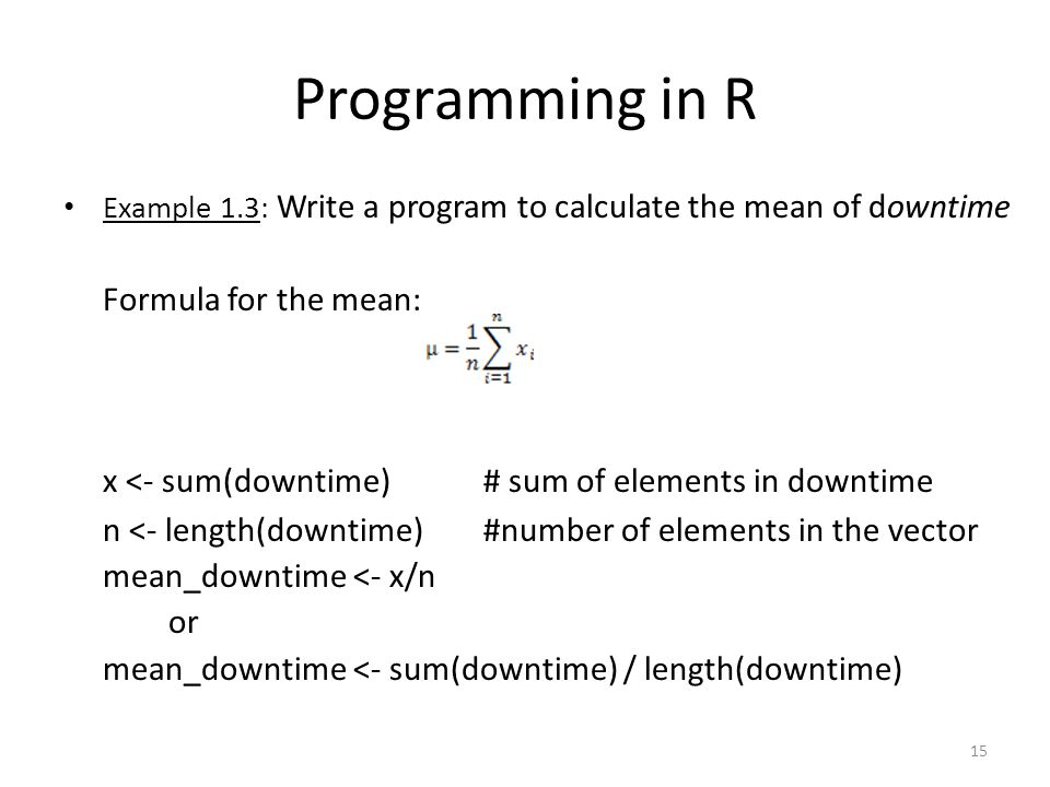 Programming in R x <- sum(downtime) # sum of elements in downtime