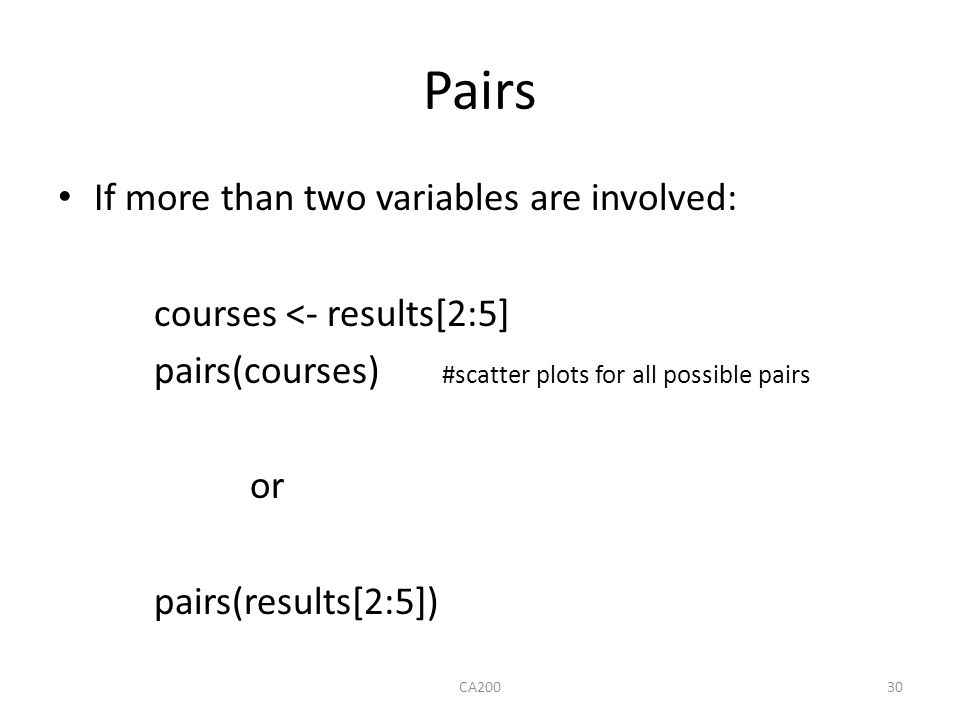 Pairs If more than two variables are involved: