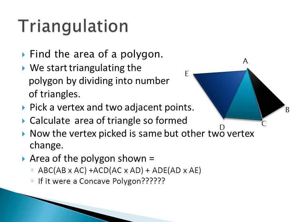Triangulation We start triangulating the