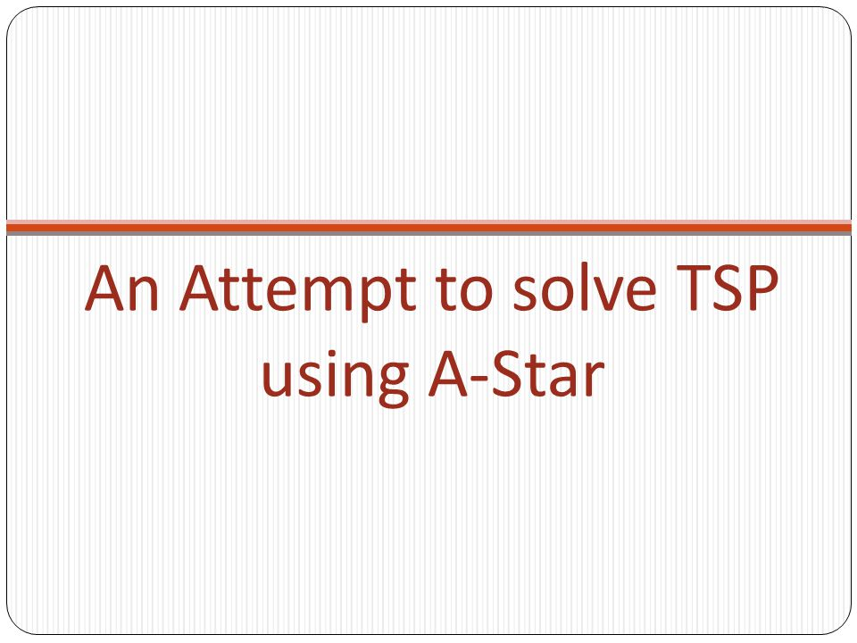 An Attempt to solve TSP using A-Star