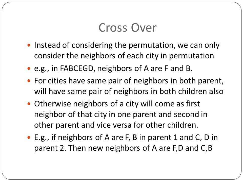 Cross Over Instead of considering the permutation, we can only consider the neighbors of each city in permutation.