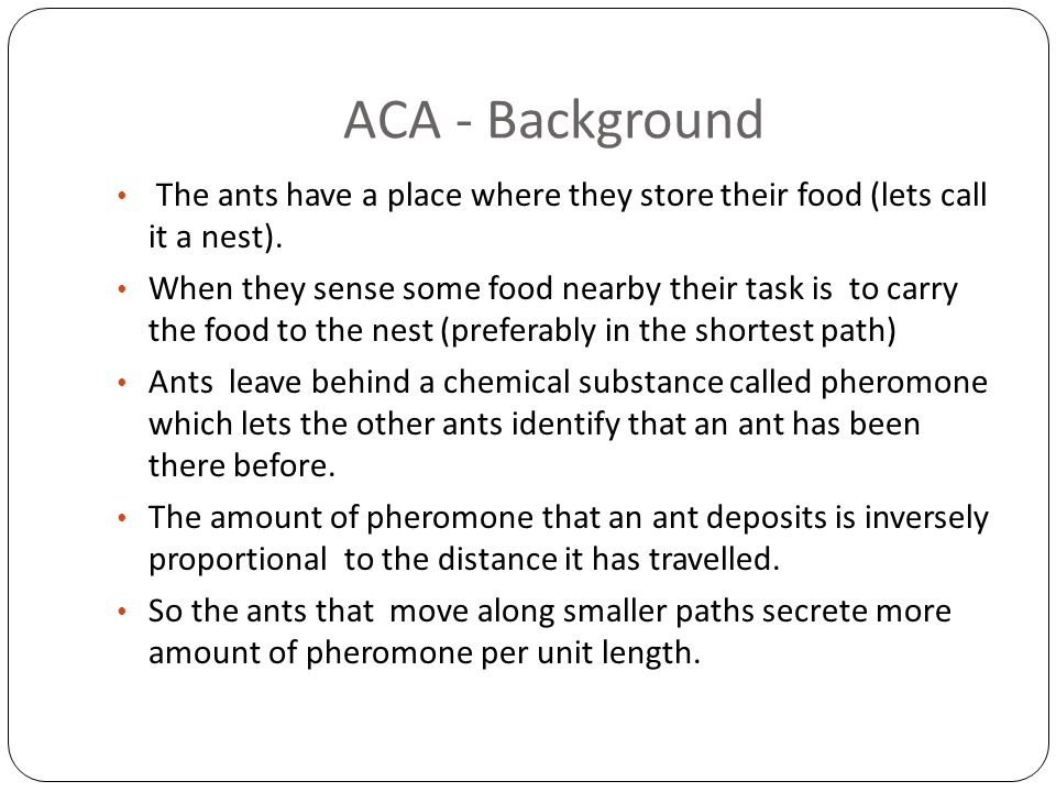 ACA - Background The ants have a place where they store their food (lets call it a nest).