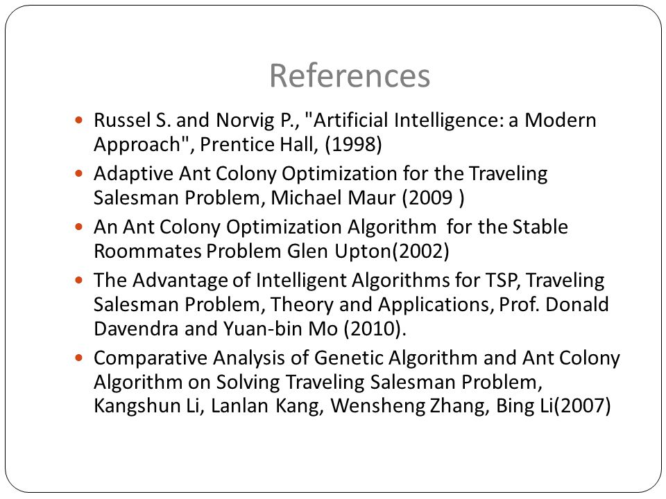 References Russel S. and Norvig P., Artificial Intelligence: a Modern Approach , Prentice Hall, (1998)