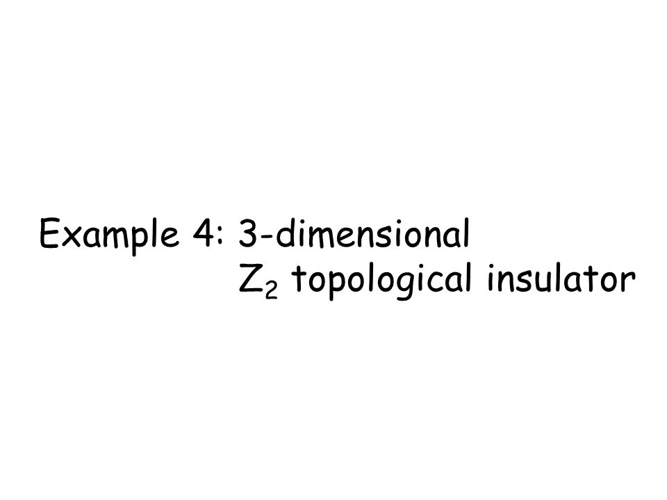 Example 4: 3-dimensional Z2 topological insulator